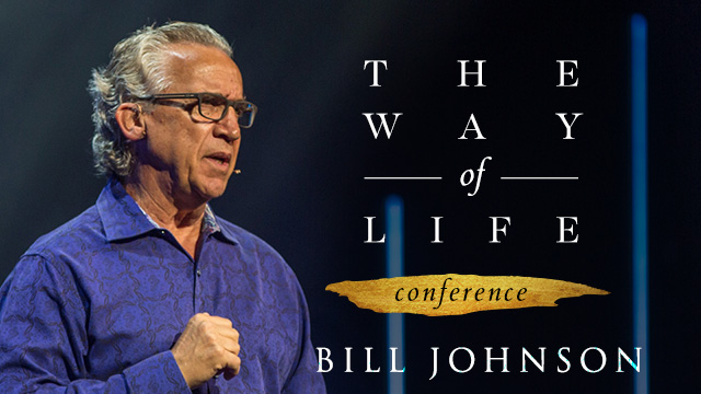 The Way of Life Conference - Bill Johnson - 2018
